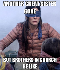Poster: ANOTHER GREAT SISTER GONE BUT BROTHERS IN CHURCH BE LIKE
