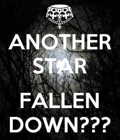 Poster: ANOTHER STAR  FALLEN DOWN???