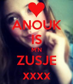 Poster: ANOUK IS M'N ZUSJE xxxx
