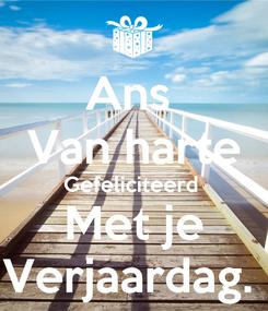 Poster: Ans  Van harte Gefeliciteerd  Met je Verjaardag.
