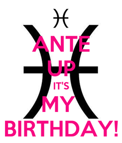 Poster: ANTE UP IT'S MY  BIRTHDAY!