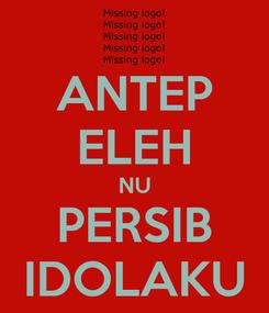 Poster: ANTEP ELEH NU PERSIB IDOLAKU