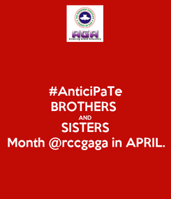 Poster: #AnticiPaTe BROTHERS  AND SISTERS Month @rccgaga in APRIL.