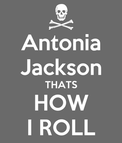 Poster: Antonia Jackson THATS HOW I ROLL