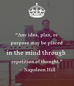 """Poster: """"Any idea, plan, or  purpose may be placed  in the mind through  repetition of thought."""" — Napoleon Hill"""