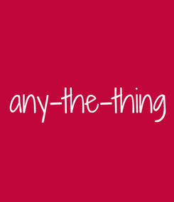 Poster: any-the-thing