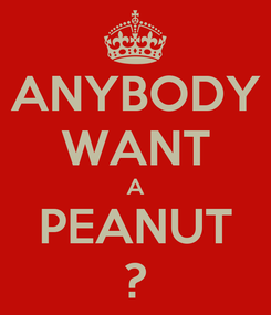 Poster: ANYBODY WANT A PEANUT ?