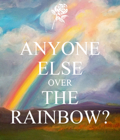 Poster: ANYONE ELSE OVER THE RAINBOW?