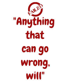 "Poster: ""Anything  that can go wrong, will"""