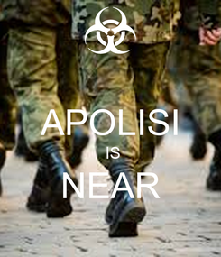 Poster:  APOLISI  IS NEAR