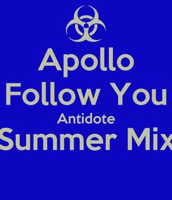 Poster: Apollo Follow You Antidote (Summer Mix)