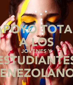 Poster: APOYO TOTAL A LOS JOVENES Y ESTUDIANTES VENEZOLANOS