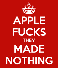 Poster: APPLE FUCKS THEY MADE NOTHING