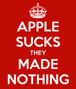 Poster: APPLE SUCKS THEY MADE NOTHING