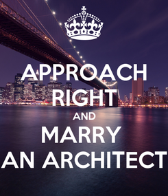 Poster: APPROACH RIGHT AND MARRY  AN ARCHITECT