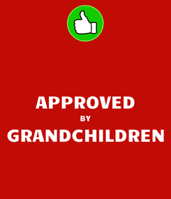 Poster:  APPROVED BY GRANDCHILDREN