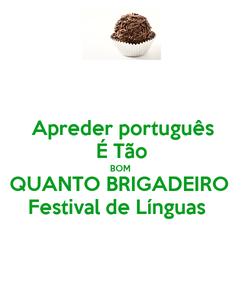 Poster: Apreder português É Tão BOM  QUANTO BRIGADEIRO  Festival de Línguas