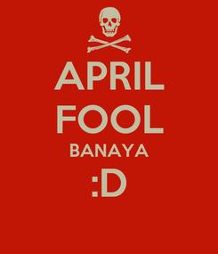 Poster: APRIL FOOL BANAYA :D
