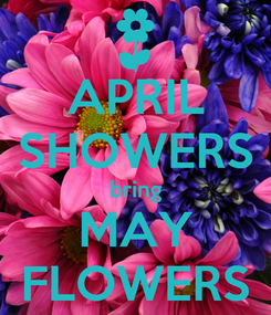 Poster: APRIL SHOWERS bring MAY FLOWERS