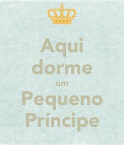 Poster: Aqui dorme um Pequeno Príncipe