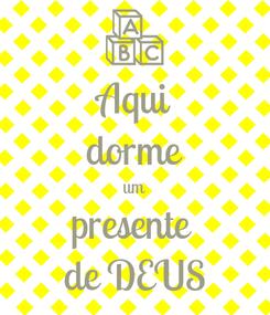 Poster: Aqui dorme um presente  de DEUS