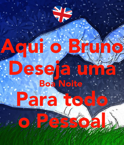 Poster: Aqui o Bruno Deseja uma Boa Noite  Para todo o Pessoal