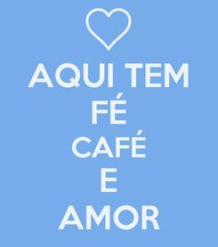 Poster: AQUI TEM FÉ CAFÉ E AMOR