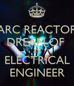 Poster: ARC REACTOR DREAM OF  AN ELECTRICAL ENGINEER