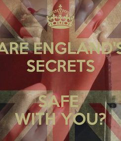 Poster: ARE ENGLAND'S SECRETS  SAFE  WITH YOU?