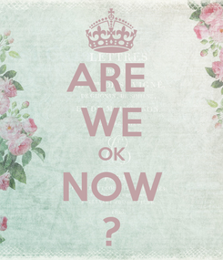 Poster: ARE  WE OK NOW ?