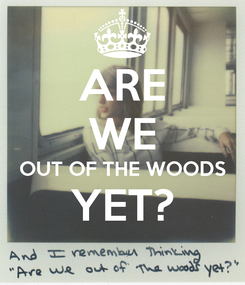 Poster: ARE WE OUT OF THE WOODS YET?