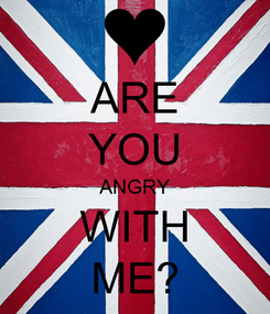 Poster: ARE YOU ANGRY WITH ME?