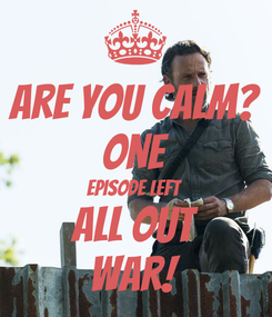 Poster: Are You Calm? ONE Episode Left All Out War!