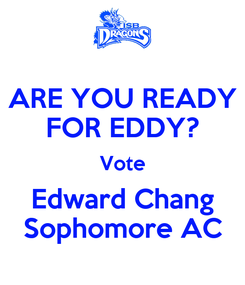 Poster: ARE YOU READY FOR EDDY? Vote Edward Chang Sophomore AC