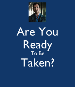 Poster: Are You Ready To Be Taken?