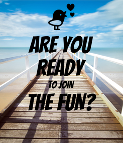 Poster: ARE YOU READY TO JOIN THE FUN?