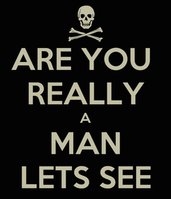 Poster: ARE YOU  REALLY A MAN LETS SEE