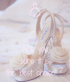 Poster:   Are you sure it is the best choice ?