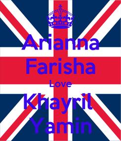 Poster: Arianna Farisha Love Khayril  Yamin