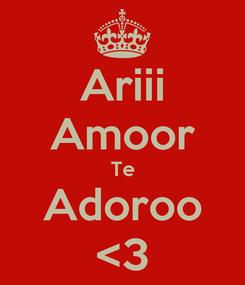 Poster: Ariii Amoor Te Adoroo <3