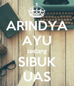 Poster: ARINDYA AYU sedang SIBUK UAS
