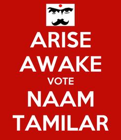 Poster: ARISE AWAKE VOTE NAAM TAMILAR