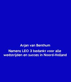 Poster:  Arjan van Benthum  Namens LEO 3 bedankt voor alle  wedstrijden en succes in Noord-Holland