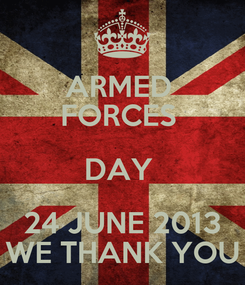 Poster: ARMED  FORCES  DAY  24 JUNE 2013 WE THANK YOU