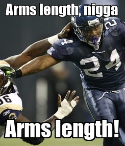 Poster: Arms length, nigga Arms length!