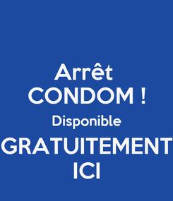 Poster: Arrêt  CONDOM ! Disponible GRATUITEMENT ICI