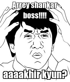 Poster: Arrey shankar boss!!!! aaaakhir kyun?