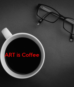 Poster: ART is Coffee