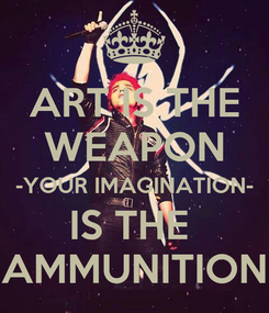 Poster: ART IS THE WEAPON -YOUR IMAGINATION- IS THE  ¡AMMUNITION!