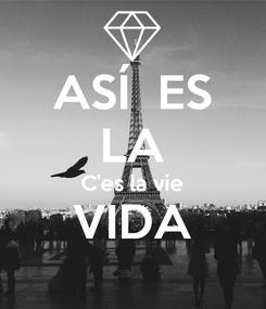 Poster: ASÍ  ES LA C'es la vie VIDA